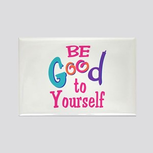 BE GOOD TO YOURSELF Magnets